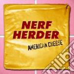 Nerf Herder - American Cheese cd musicale di NERF HERDER