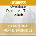 OVERDOSE D'AMORE - THE BALLADS cd musicale di ZUCCHERO