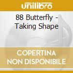 Taking shape - cd musicale di Butterfly 88