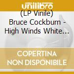 (LP VINILE) High winds white sky lp vinile di Bruce cockburn (lp)