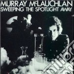 Sweeping the spotlight... - mclauchlan murray cd musicale di Mclauchlan Murray
