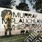 Murray Mclauchlan - Whispering Rain cd musicale di Mclauchlan Murray