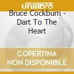 DART TO THE HEART cd musicale di COCKBURN BRUCE