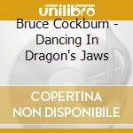 DANCING IN THE DRAGON'S JAWS cd musicale di COCKBURN BRUCE