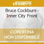 INNER CITY FRONT/DELUXE ED. cd musicale di COCKBURN BRUCE