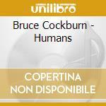 HUMANS                                    cd musicale di COCKBURN BRUCE