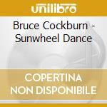 SUNWHEEL DANCE cd musicale di BRUCE COCKBURN +2 B.