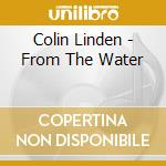 FROM THE WATER cd musicale di LINDEN COLIN