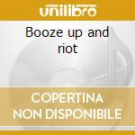 Booze up and riot cd musicale
