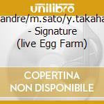 Signature (live egg farm) cd musicale di J.leandre/m.sato/y.t