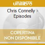 CD - CONNELLY, CHRIS - Episodes cd musicale di Chris Connelly