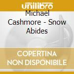 THE SNOW ABIDES cd musicale di Michael Cashmore