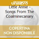 CD - LITTLE ANNIE - songs from the coalminecanary cd musicale di Annie Little