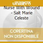 SALT MARIE CELESTE                        cd musicale di NURSE WITH WOUND