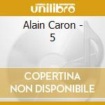 5 cd musicale di Alain Caron