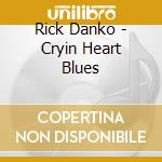 Rick Danko - Cryin Heart Blues cd musicale di Rick Danko
