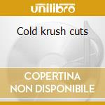Cold krush cuts cd musicale di Artisti Vari