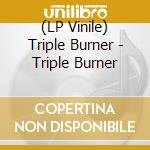 (LP VINILE) TRIPLE BURNER lp vinile di Burner Triple