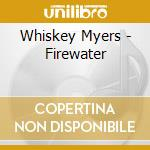 Firewater cd musicale di Myers Whiskey
