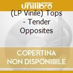 (LP VINILE) Tops-tender opposites lp lp vinile di Tops