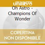 CHAMPIONS OF WONDER                       cd musicale di Astro Oh