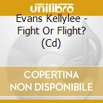 Fight or flight? cd musicale di Evans Kellylee