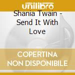 Send it with love cd musicale di Shania Twain