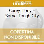Some tough city cd musicale di Tony Carey