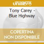 Blue highway cd musicale di Tony Carey