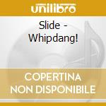 Whipdang! - cd musicale di Slide