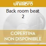 Back room beat 2 cd musicale