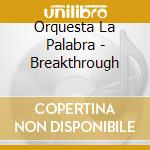 Breakthrough cd musicale di Orchestra la palabra