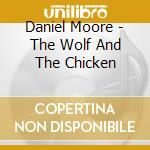 THE WOLF AND THE CHICKEN cd musicale di MOORE DANIEL