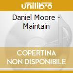 MAINTAIN                                  cd musicale di MOORE DANIEL