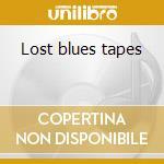 Lost blues tapes cd musicale di Artisti Vari