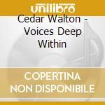 VOICES DEEP WITHIN                        cd musicale di WALTON CEDAR