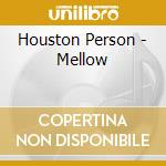 Houston Person - Mellow cd musicale di PERSON HOUSTON