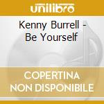 BE YOURSELF                               cd musicale di Kenny Burrell