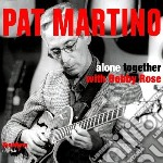 Alone together cd musicale di Pat martino with bob