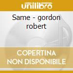 Same - gordon robert cd musicale di Robert Gordon