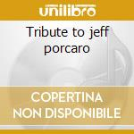 Tribute to jeff porcaro cd musicale di Artisti Vari