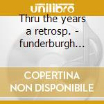 Thru the years a retrosp. - funderburgh anson cd musicale di Funderburgh Anson
