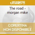 The road - morgan mike cd musicale di Mike morgan & the crawl