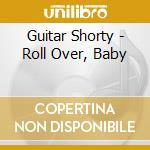 Roll over, baby - shorty guitar cd musicale di Shorty Guitar