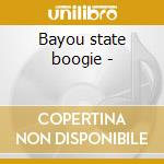 Bayou state boogie - cd musicale di E.king/s.eaglin/p.walker & o.