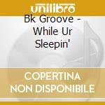 While ur sleepin' cd musicale di Groove Bk