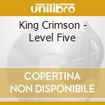 LEVEL FIVE cd musicale di KING CRIMSON
