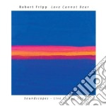 LOVE CANNOT BEAR cd musicale di FRIPP ROBERT