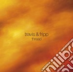 THREAD cd musicale di TRAVIS & FRIPP