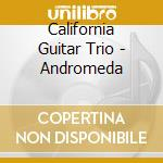 Andromeda cd musicale di California guitar trio
